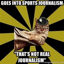 "Frustrated Journalist Cat - goes into sports journalism ""That's not real journalism"""