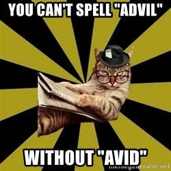 "Frustrated Journalist Cat - you can't spell ""advil"" without ""avid"""