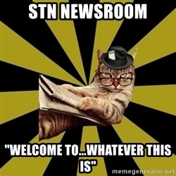 "Frustrated Journalist Cat - STN NEWSROOM ""WELCOME TO...WHATEVER THIS IS"""