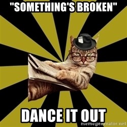 "Frustrated Journalist Cat - ""SOMETHING'S BROKEN"" DANCE IT OUT"