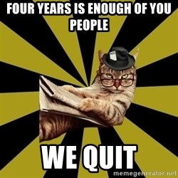 Frustrated Journalist Cat - four years is enough of you people we quit