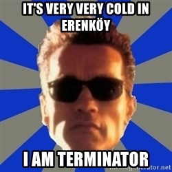 Terminator 2 - It's very very cold in Erenköy I am Terminator