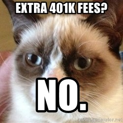 Angry Cat Meme - Extra 401k Fees? No.