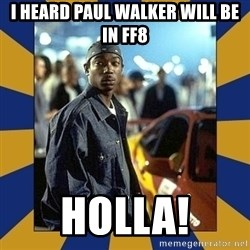 JaRule - I heard Paul Walker will be in FF8 HOLLA!