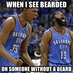 Kd & James Harden - When i see bearded  on someone without a beard