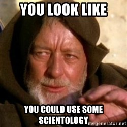 These are not the droids you were looking for - you look like you could use some scientology
