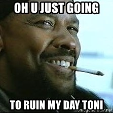 Denzel Washington Cigarette - oh u just going  to ruin my day toni