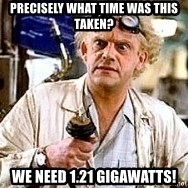 Doc Back to the future - Precisely What Time Was This Taken? We need 1.21 Gigawatts!