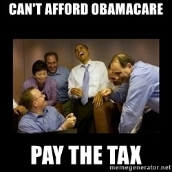 obama laughing  - can't afford obamacare pay the tax