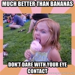 I Fucking Love Ice-cream - Much better than bananas don't dare with your eye contact