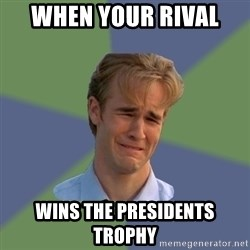 Sad Face Guy - When your rival  wins the presidents trophy