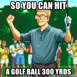 Happy Golfer - So you can hit  a golf ball 300 yrds