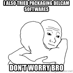 I know that feel bro blank - I also tried packaging delcam softwares Don't worry bro