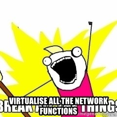 Break All The Things -  Virtualise all the network functions