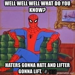 spider manf - Well well well what do you know? Haters gonna hate and lifter gonna lift. ✌️😂