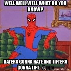 spider manf - Well well well what do you know? Haters gonna hate and lifters gonna lift. ✌️😂