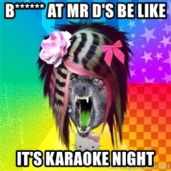 Insanity Scene Wolf - b****** at Mr D's be like it's karaoke night