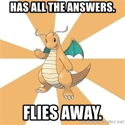 Dragonite Dad - Has all the answers.  Flies away.