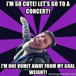 Overtly Homosexual Dan - I'm so cute! Let's go to a concert!  I'm one vomit away from my goal weight!