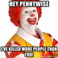 Ronald Mcdonald - Hey Pennywise I've killed more people than you!
