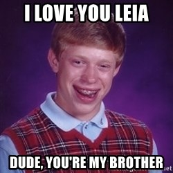 Bad Luck Brian - i love you leia dude, you're my brother