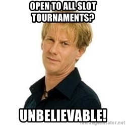 Stupid Opie - Open to all slot tournaments? UNBELIEVABLE!
