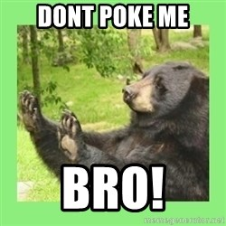 how about no bear 2 - Dont Poke Me BRO!