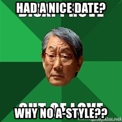 High Expectation Asian Father - Had a nice date? Why no A-style??