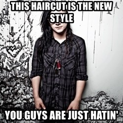skrillex - this haircut is the new style you guys are just hatin'