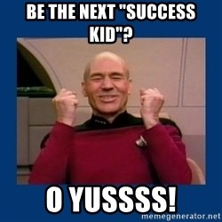 """Captain Picard So Much Win! - be the next """"success kid""""? o yussss!"""