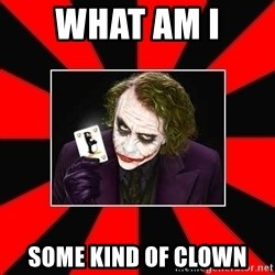 Typical Joker - What am I  Some kind of clown