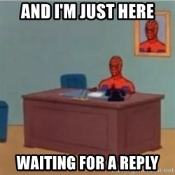 60s spiderman behind desk - And i'm just here Waiting for a reply