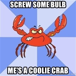 VasyaCrab - SCREW SOME BULB ME'S A COOLIE CRAB