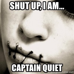 silence - Shut Up, I am... Captain Quiet