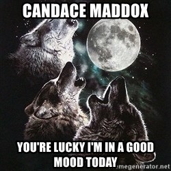 Lone Wolf Pack - Candace Maddox  you're lucky I'm in a good mood today
