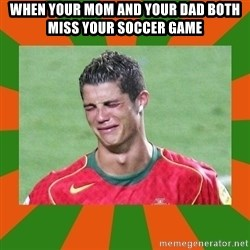 cristianoronaldo - when your mom and your dad both miss your soccer game