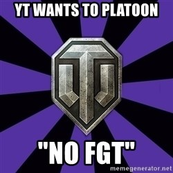 """World of Tanks - Yt wants to platoon """"NO FGT"""""""