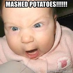 Angry baby - MASHED POTATOES!!!!!!