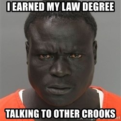 Misunderstood Prison Inmate - I earned my law degree talking to other crooks