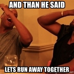 kanye west jay z laughing - and than he said lets run away together