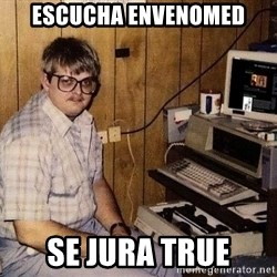 Nerd - ESCUCHA ENVENOMED SE JURA TRUE