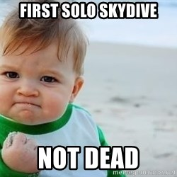 fist pump baby - First solo skydive Not dead