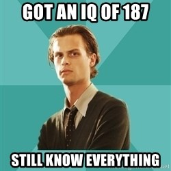 spencer reid - Got an IQ of 187 Still know everything