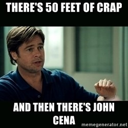 50 feet of Crap - THERE'S 50 FEET OF CRAP AND THEN THERE'S JOHN CENA