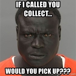 Misunderstood Prison Inmate - If I called you collect... would you pick up???