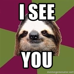 Just-Lazy-Sloth - i see  you