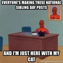 60s spiderman behind desk - Everyone's making these National Sibling Day posts And I'm just here with my cat