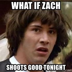 Conspiracy Guy - What if zach  Shoots good tonight