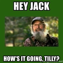 Si Robertson - Hey Jack How's it going, Tilly?
