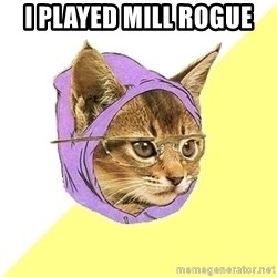 Hipster Cat - I played mill rogue